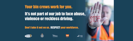 Your bin crew work for you. It's not part of our job to face abuse, violence or recjless driving. Don't take it out on us. RESPECT your workforce.